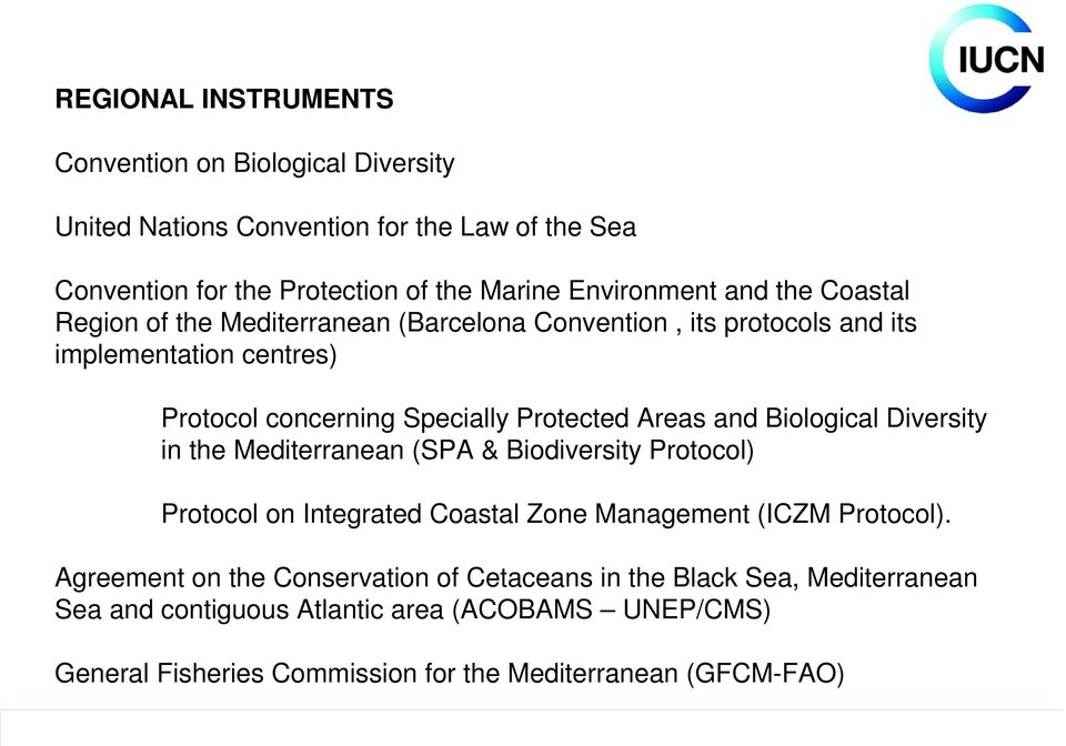 and Biological Diversity in the Mediterranean (SPA & Biodiversity Protocol) Protocol on Integrated Coastal Zone Management (ICZM Protocol).