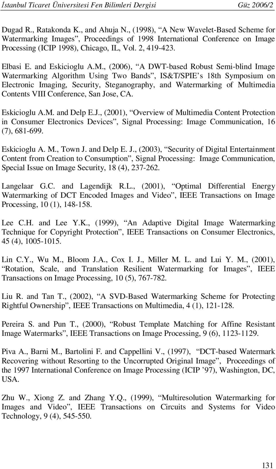 , (2006), A DWT-based Robust Semi-blind Image Watermarking Algorithm Using Two Bands, IS&T/SPIE s 18th Symposium on Electronic Imaging, Security, Steganography, and Watermarking of Multimedia