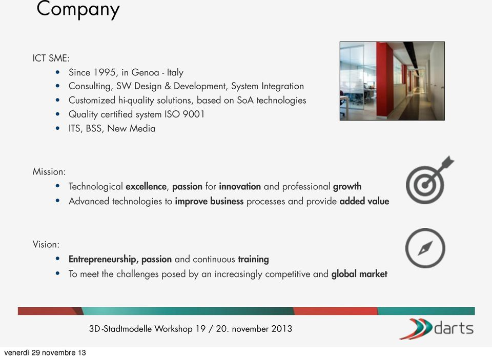 passion for innovation and professional growth Advanced technologies to improve business processes and provide added value