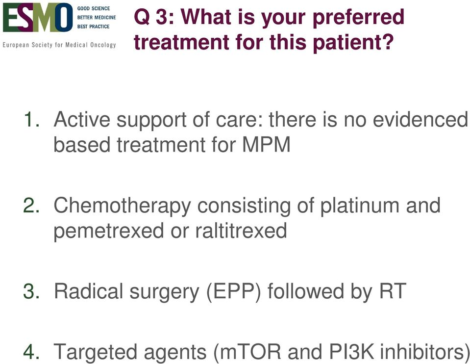 2. Chemotherapy consisting of platinum and pemetrexed or raltitrexed 3.