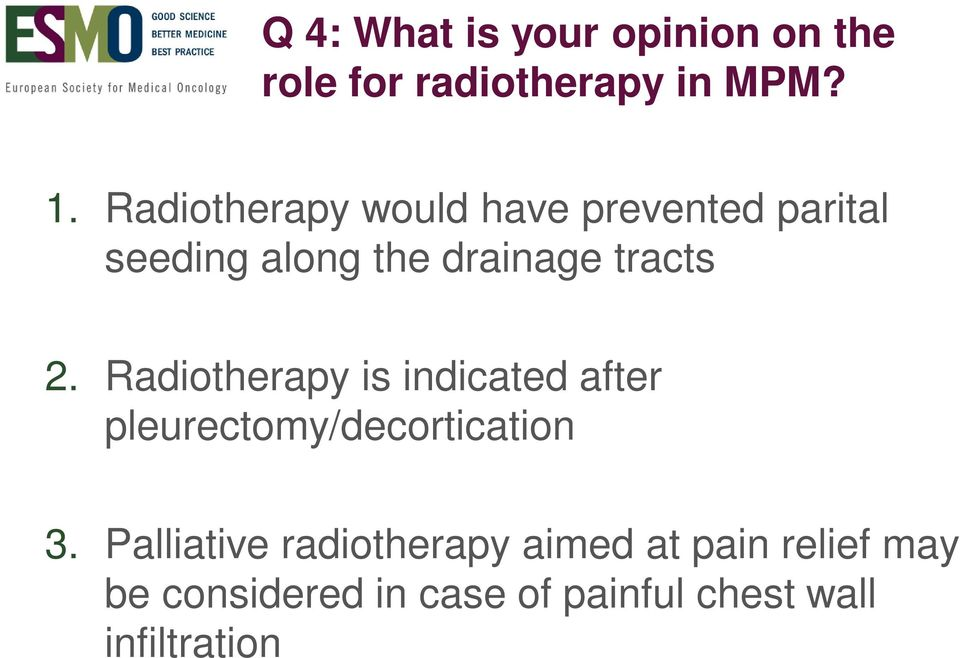Radiotherapy is indicated after pleurectomy/decortication 3.