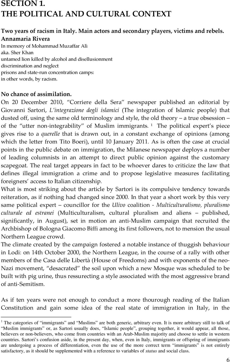 On 20 December 2010, Corriere della Sera newspaper published an editorial by Giovanni Sartori, L integrazione degli islamici (The integration of Islamic people) that dusted off, using the same old