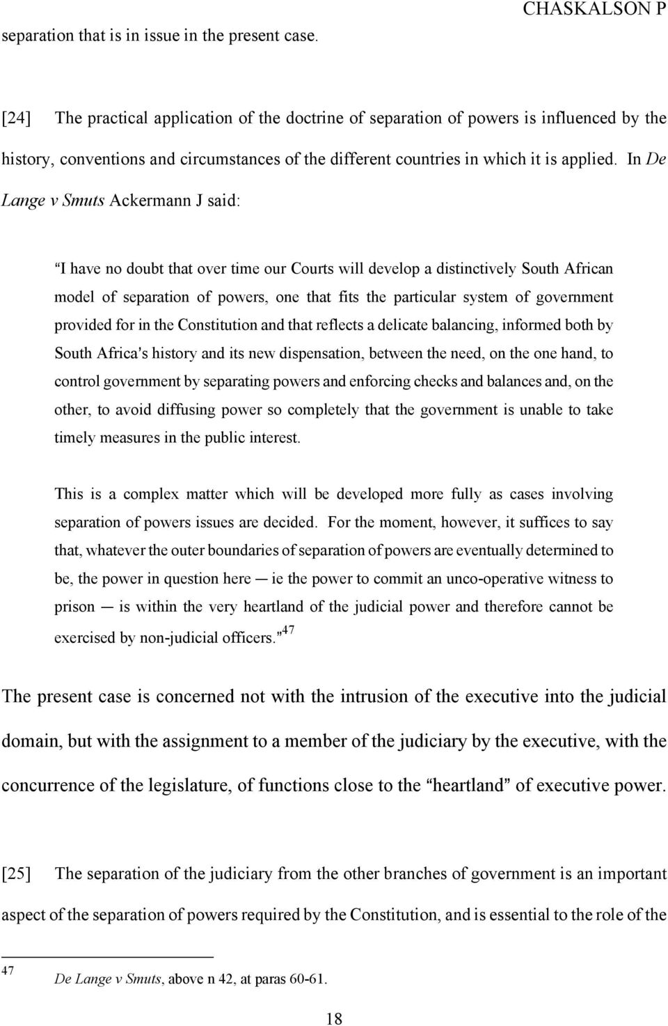 In De Lange v Smuts Ackermann J said: AI have no doubt that over time our Courts will develop a distinctively South African model of separation of powers, one that fits the particular system of