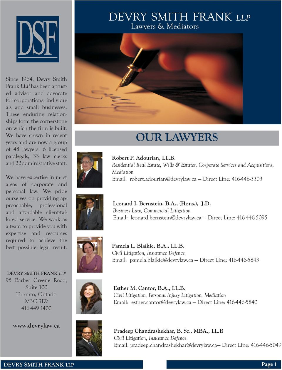 We have grown in recent years and are now a group of 48 lawyers, 6 licensed paralegals, 33 law clerks and 22 administrative staff. We have expertise in most areas of corporate and personal law.