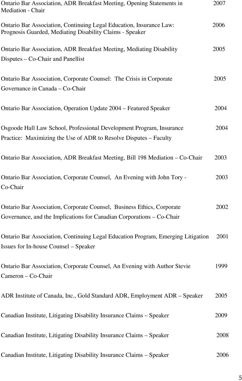 Corporate 2005 Governance in Canada Co-Chair Ontario Bar Association, Operation Update 2004 Featured Speaker 2004 Osgoode Hall Law School, Professional Development Program, Insurance 2004 Practice: