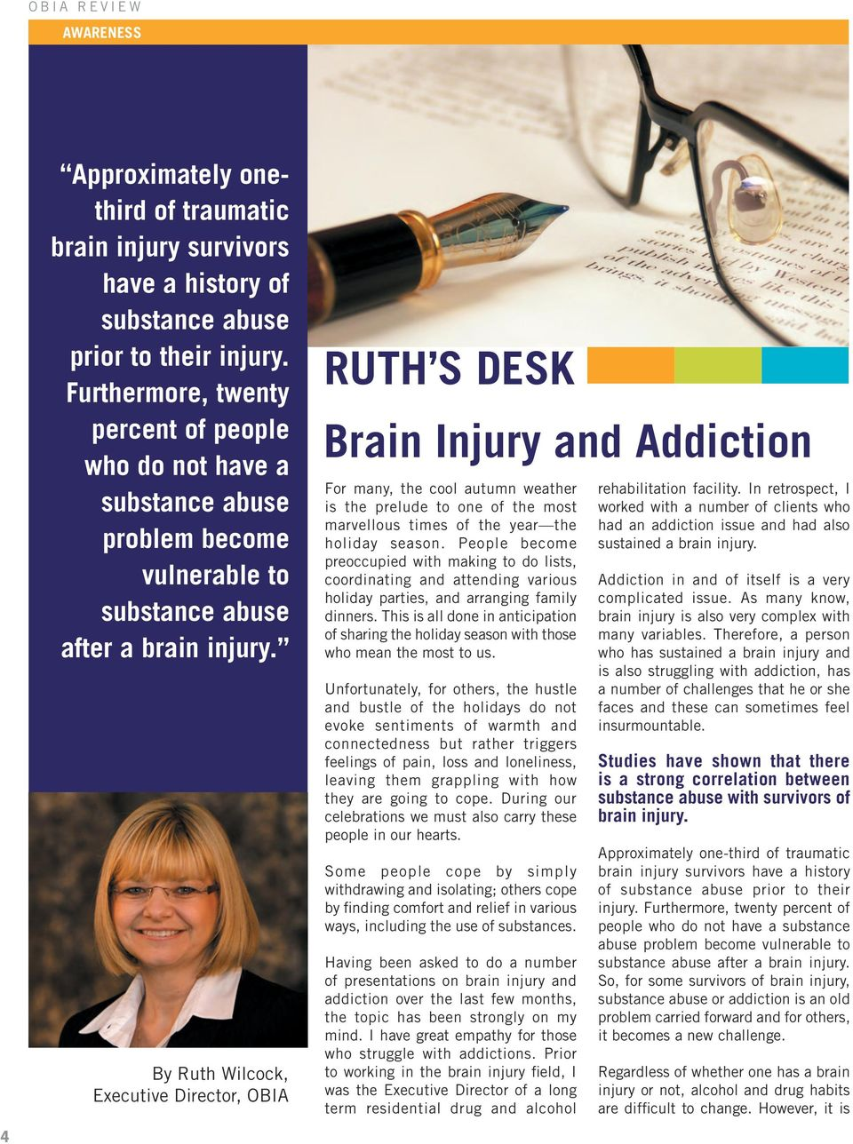 By Ruth Wilcock, Executive Director, OBIA RUTH S DESK Brain Injury and Addiction For many, the cool autumn weather is the prelude to one of the most marvellous times of the year the holiday season.