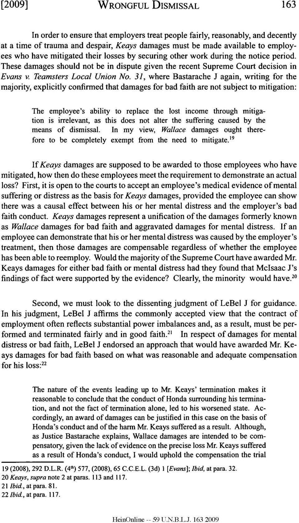31, where Bastarache J again, writing for the majority, explicitly confirmed that damages for bad faith are not subject to mitigation: The employee's ability to replace the lost income through