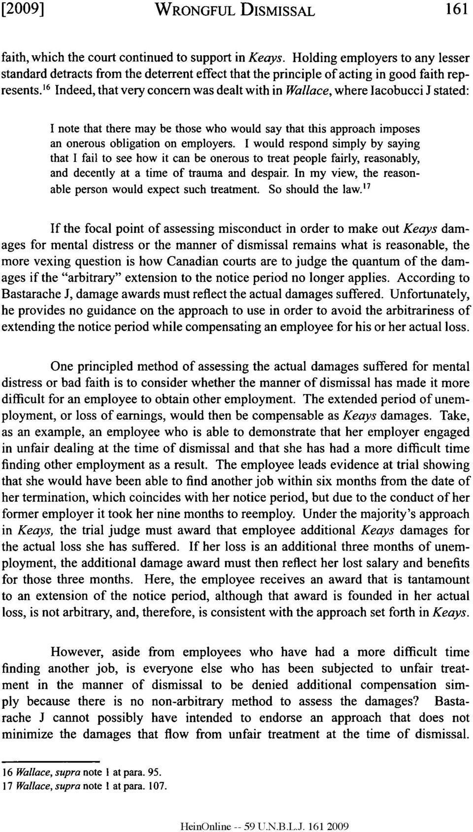 6 Indeed, that very concern was dealt with in Wallace, where lacobucci J stated: I note that there may be those who would say that this approach imposes an onerous obligation on employers.