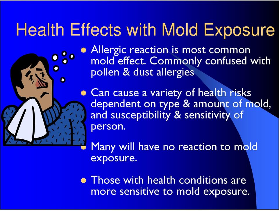 type & amount of mold, and susceptibility & sensitivity of person.
