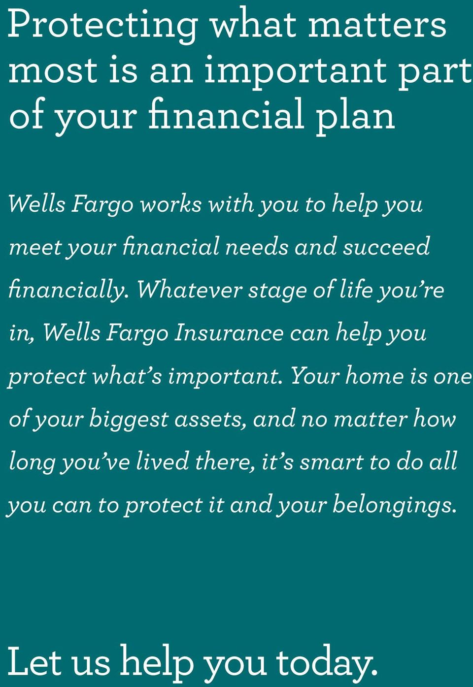 Whatever stage of life you re in, Wells Fargo Insurance can help you protect what s important.