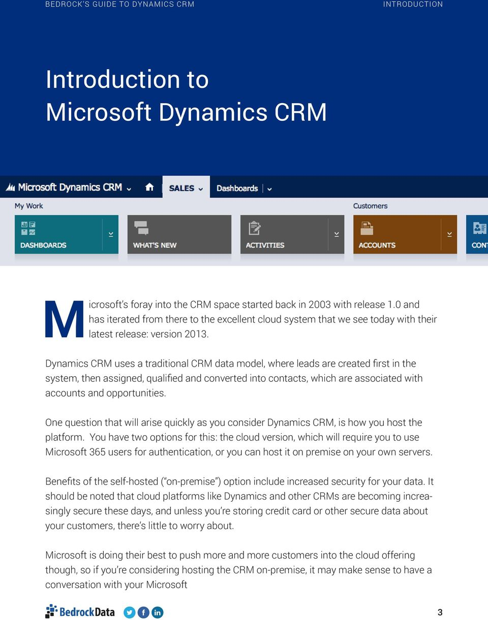Dynamics CRM uses a traditional CRM data model, where leads are created first in the system, then assigned, qualified and converted into contacts, which are associated with accounts and opportunities.