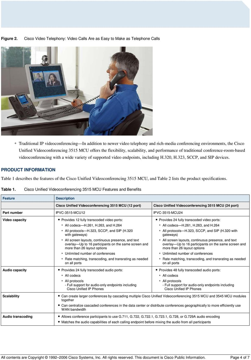 Unified Videoconferencing 3515 MCU offers the flexibility, scalability, and performance of traditional conference-room-based videoconferencing with a wide variety of supported video endpoints,