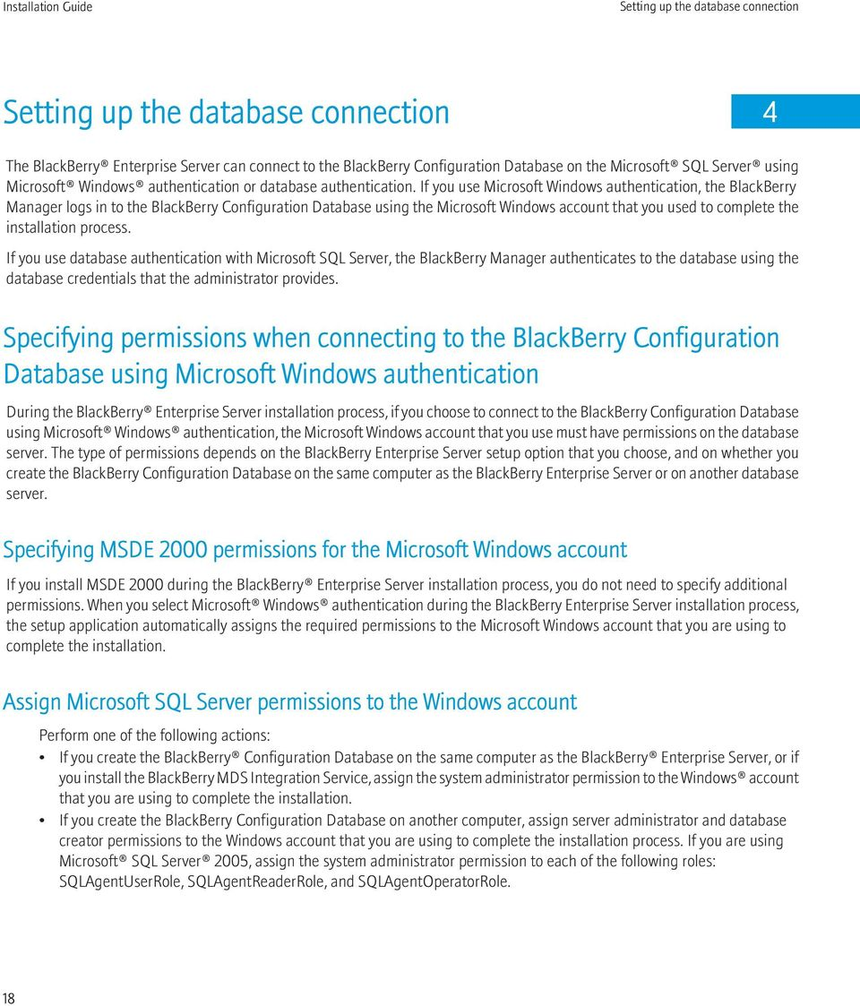If you use Microsoft Windows authentication, the BlackBerry Manager logs in to the BlackBerry Configuration Database using the Microsoft Windows account that you used to complete the installation