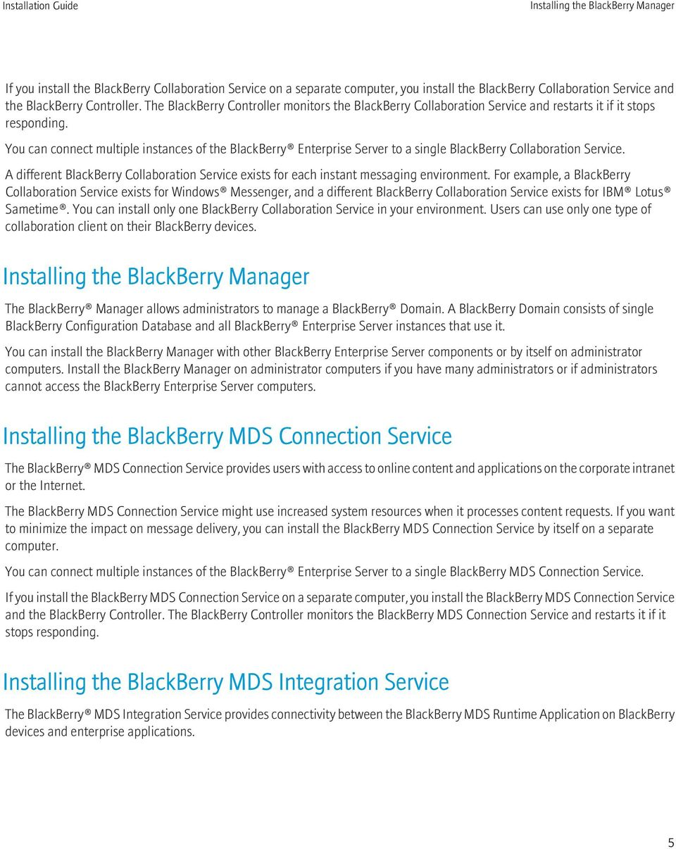 You can connect multiple instances of the BlackBerry Enterprise Server to a single BlackBerry Collaboration Service.