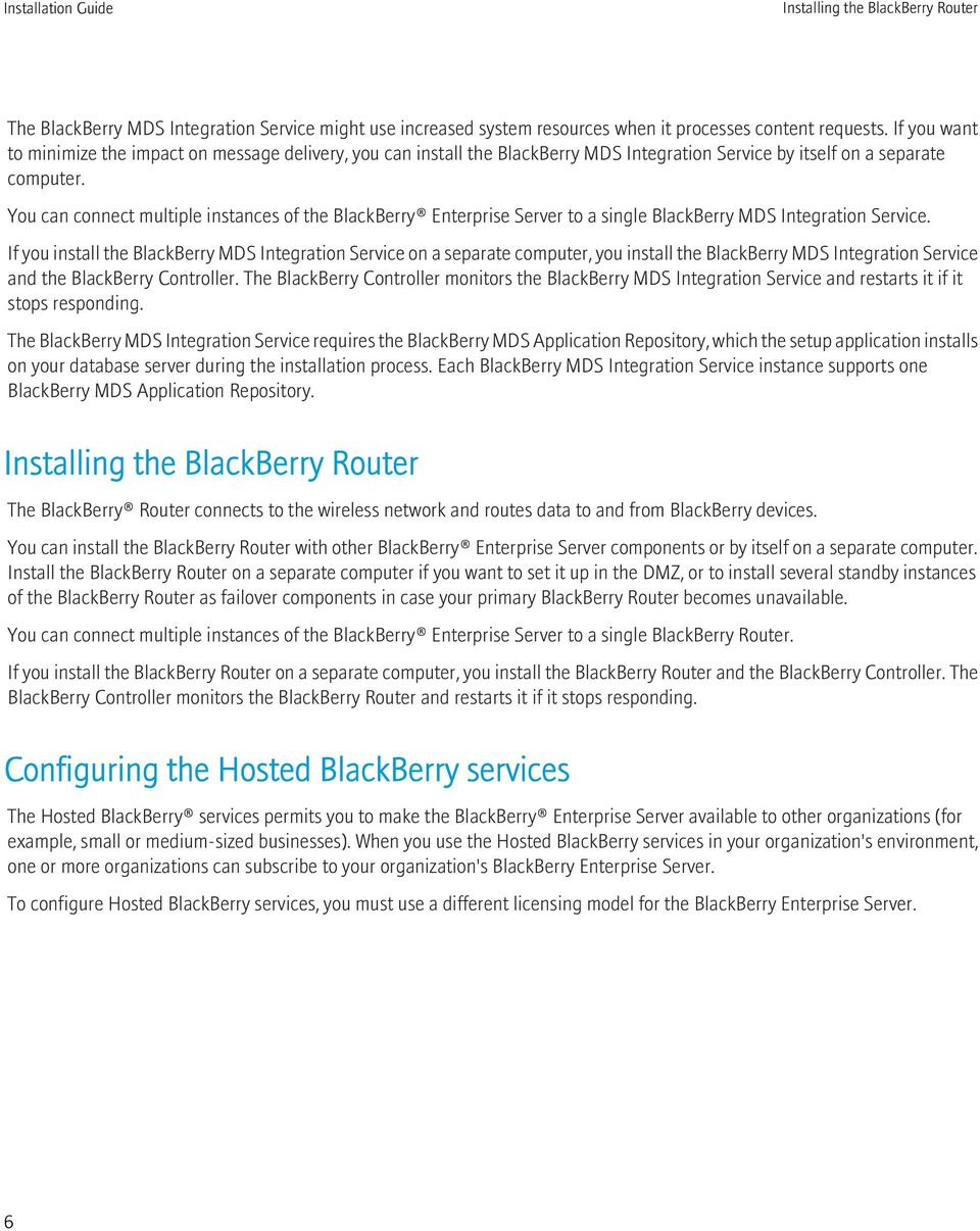 You can connect multiple instances of the BlackBerry Enterprise Server to a single BlackBerry MDS Integration Service.