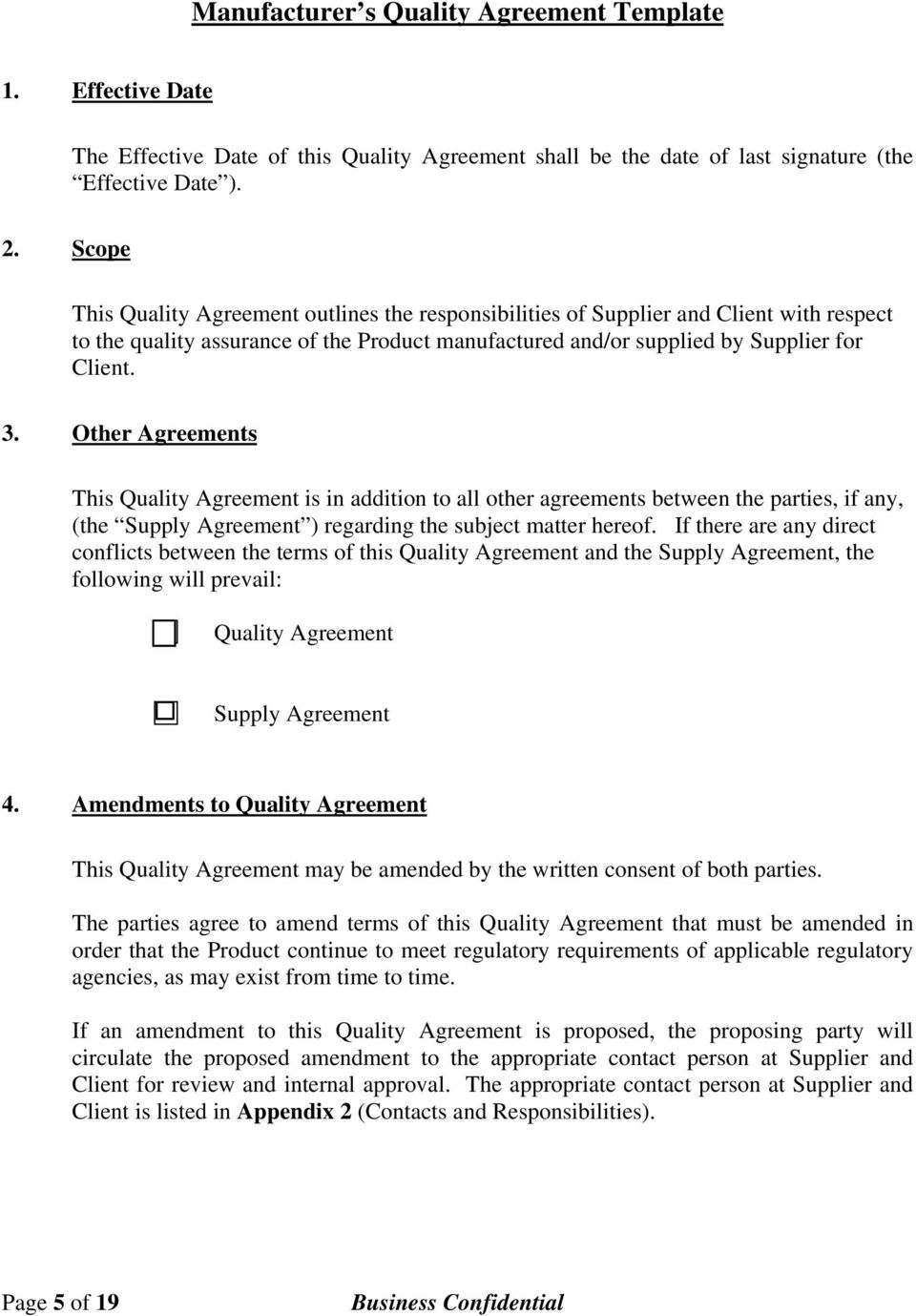 Other Agreements This Quality Agreement is in addition to all other agreements between the parties, if any, (the Supply Agreement ) regarding the subject matter hereof.