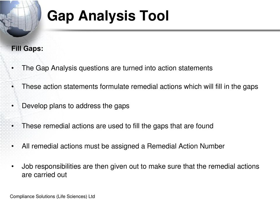 remedial actions are used to fill the gaps that are found All remedial actions must be assigned a