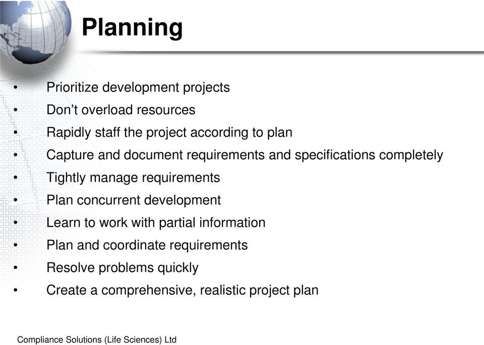manage requirements Plan concurrent development Learn to work with partial information Plan