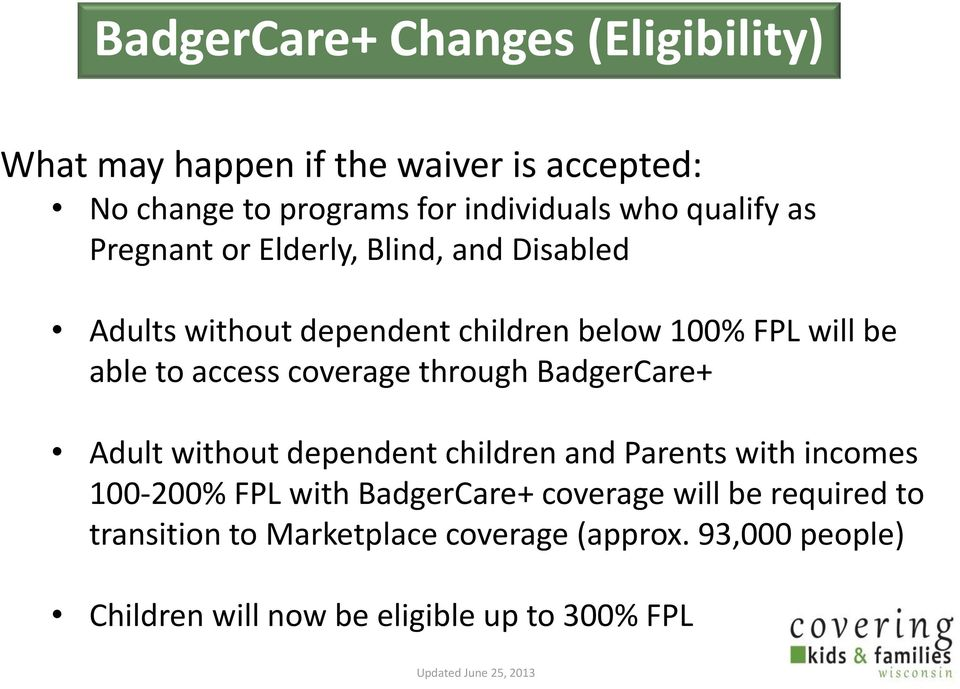 through BadgerCare+ Adult without dependent children and Parents with incomes 100-200% FPL with BadgerCare+ coverage will be
