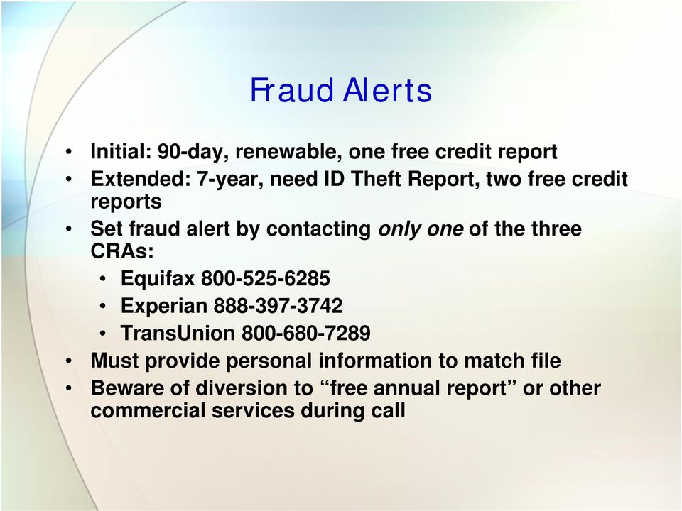 Equifax 800-525-6285 Experian 888-397-3742 TransUnion 800-680-7289 Must provide personal