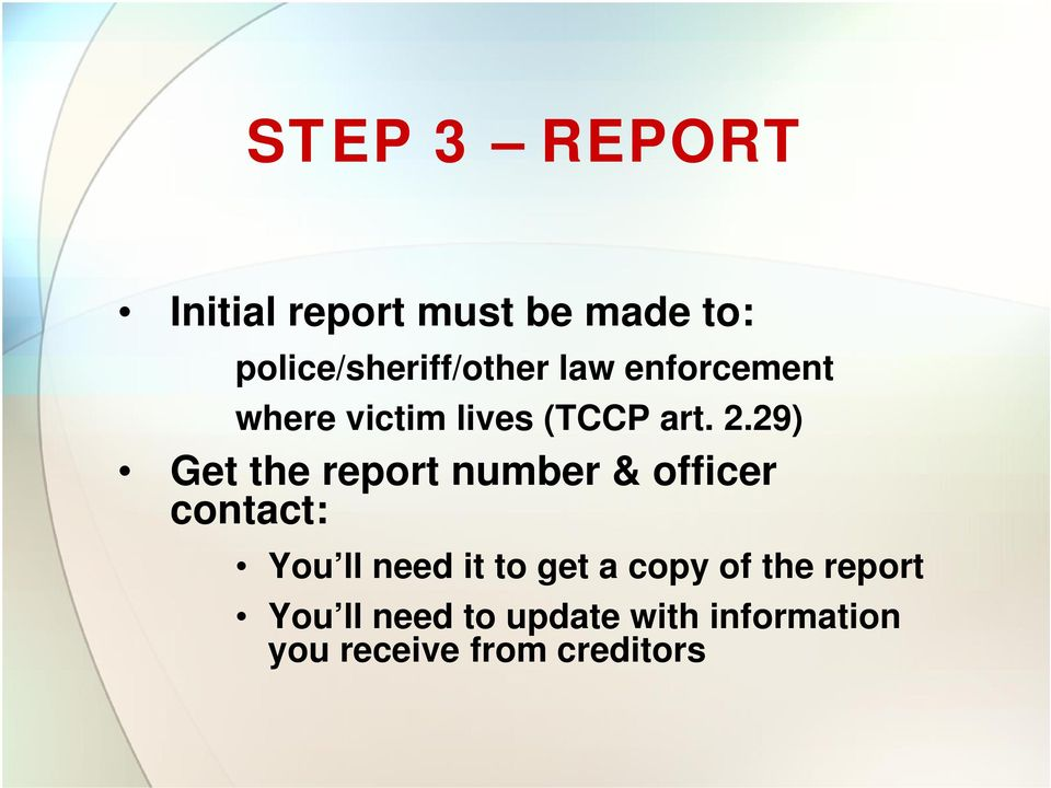 29) Get the report number & officer contact: You ll need it to get