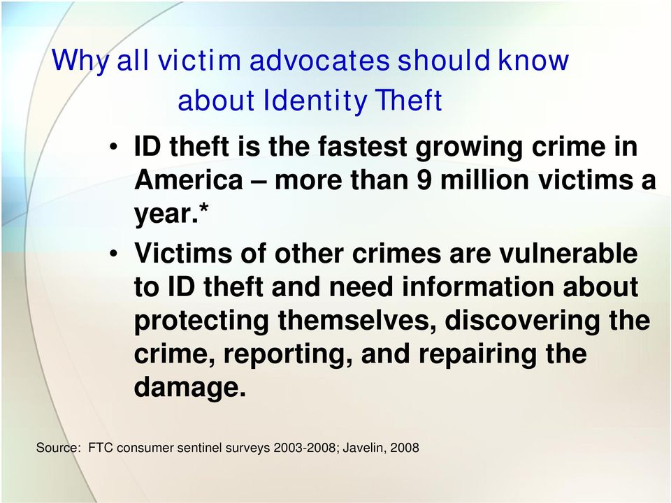 * Victims of other crimes are vulnerable to ID theft and need information about protecting