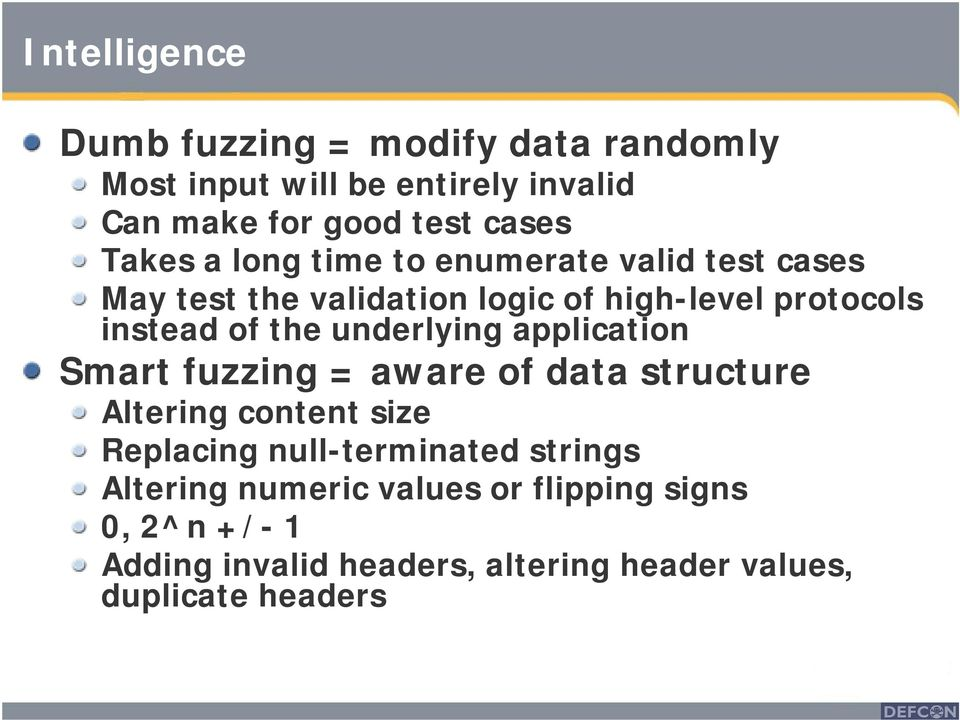 underlying application Smart fuzzing = aware of data structure Altering content size Replacing null-terminated