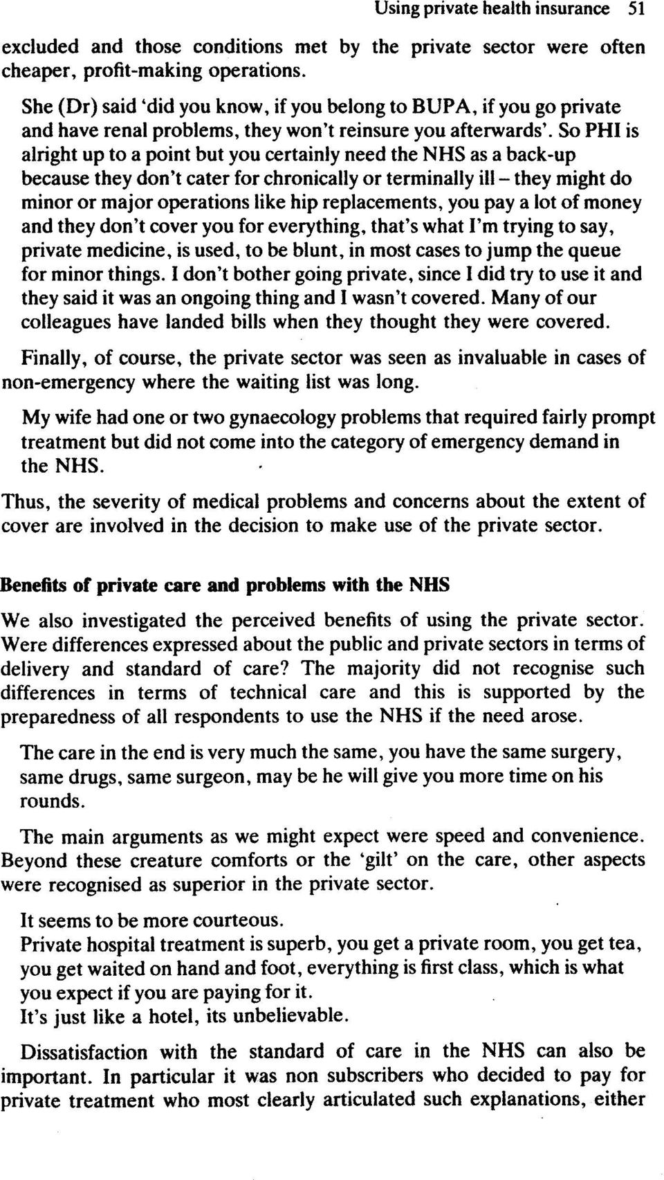 So PHI is alright up to a point but you certainly need the NHS as a back-up because they don't cater for chronically or terminally ill - they might do minor or major operations like hip replacements,
