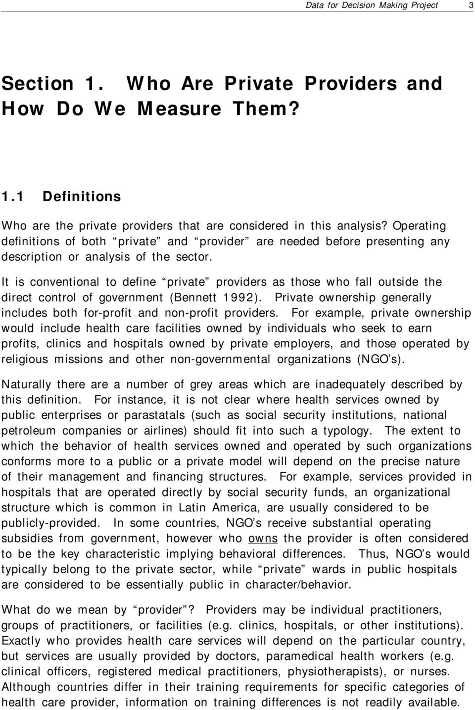 It is conventional to define private providers as those who fall outside the direct control of government (Bennett 1992). Private ownership generally includes both for-profit and non-profit providers.