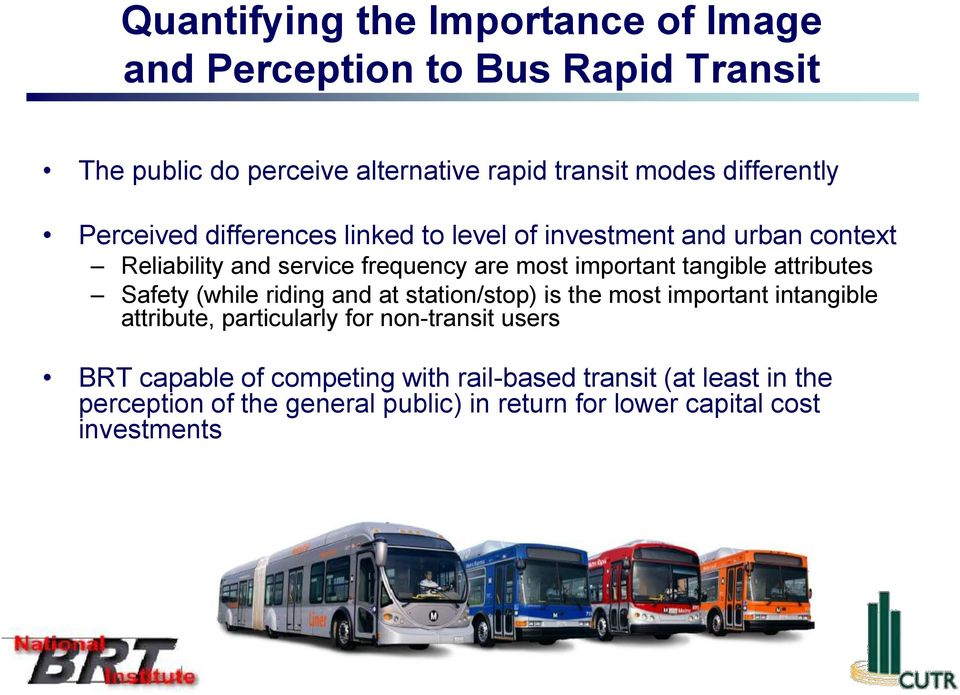 tangible attributes Safety (while riding and at station/stop) is the most important intangible attribute, particularly for non-transit