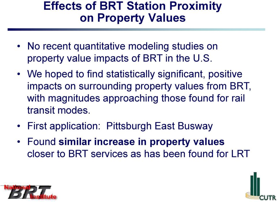 We hoped to find statistically significant, positive impacts on surrounding property values from BRT, with