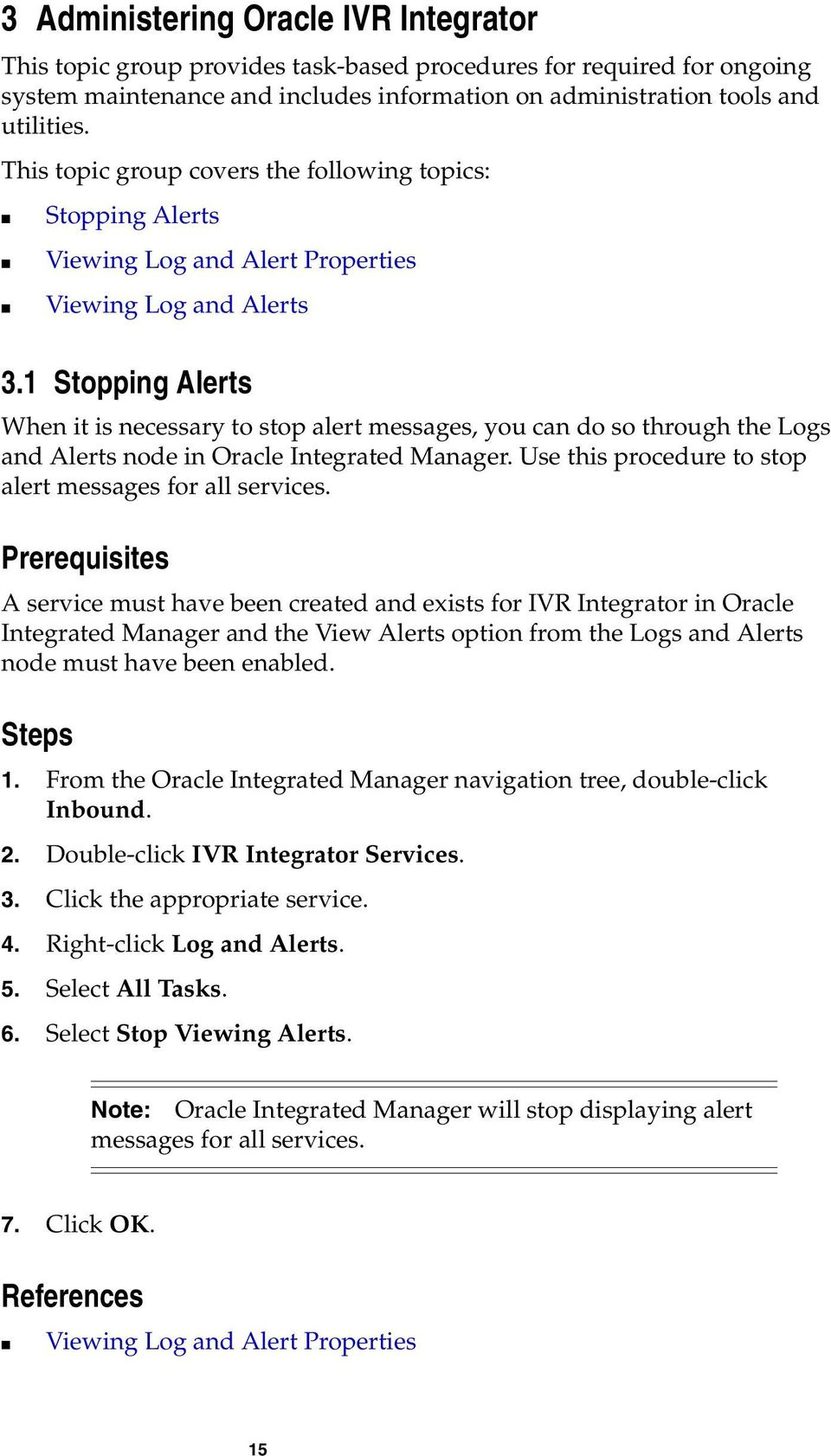 1 Stopping Alerts When it is necessary to stop alert messages, you can do so through the Logs and Alerts node in Oracle Integrated Manager. Use this procedure to stop alert messages for all services.