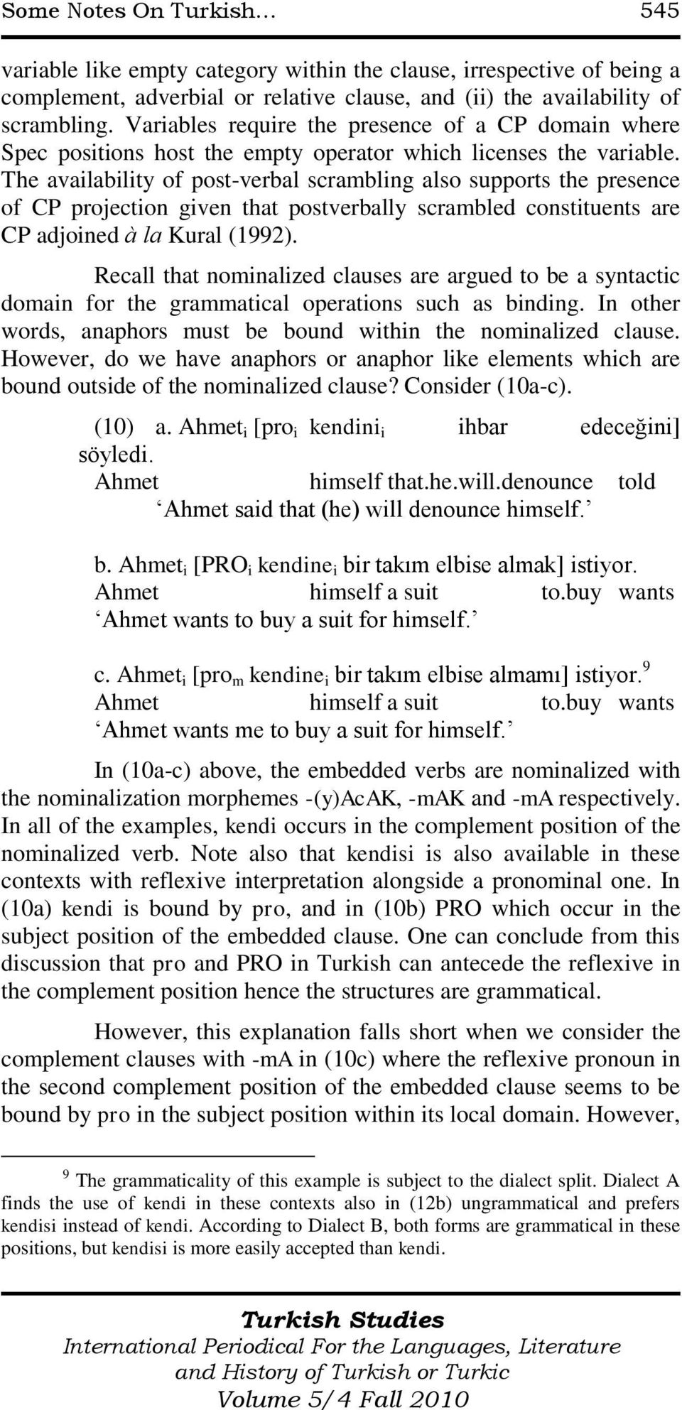 The availability of post-verbal scrambling also supports the presence of CP projection given that postverbally scrambled constituents are CP adjoined à la Kural (1992).