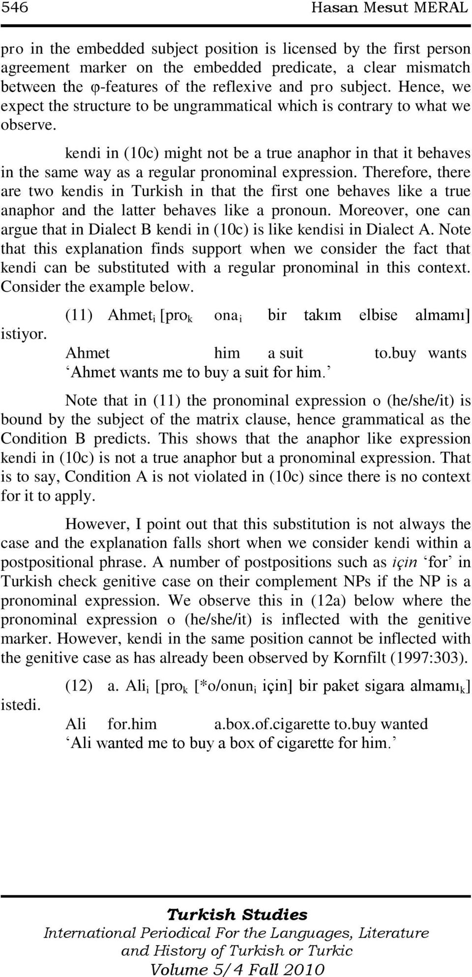 kendi in (10c) might not be a true anaphor in that it behaves in the same way as a regular pronominal expression.