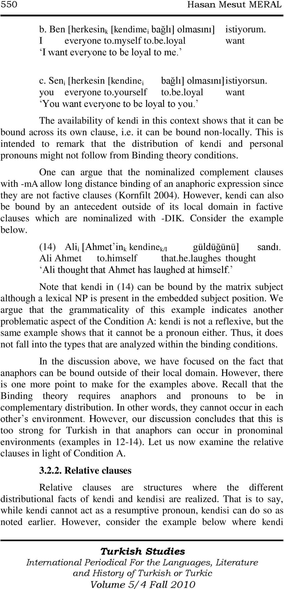 The availability of kendi in this context shows that it can be bound across its own clause, i.e. it can be bound non-locally.