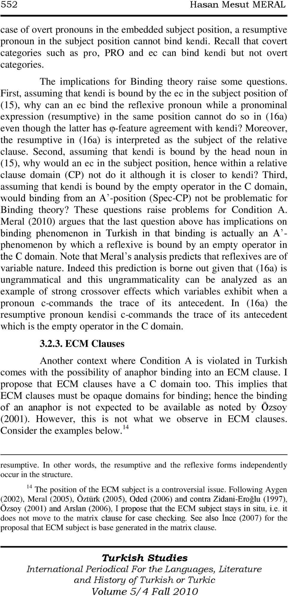 First, assuming that kendi is bound by the ec in the subject position of (15), why can an ec bind the reflexive pronoun while a pronominal expression (resumptive) in the same position cannot do so in