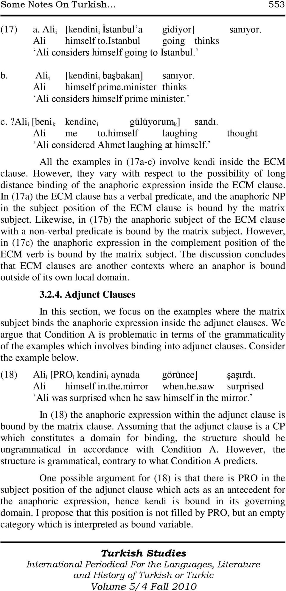 All the examples in (17a-c) involve kendi inside the ECM clause. However, they vary with respect to the possibility of long distance binding of the anaphoric expression inside the ECM clause.