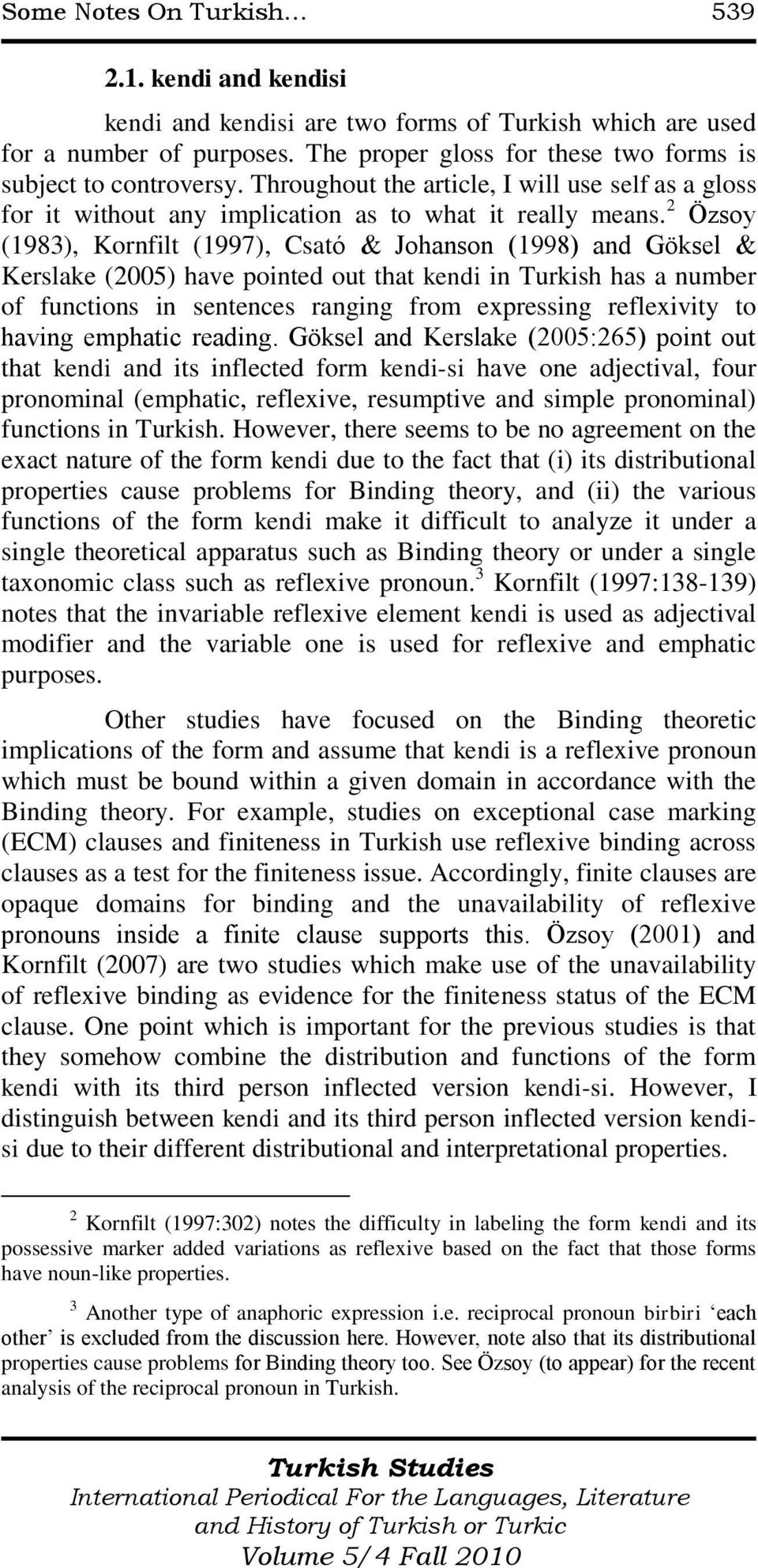 2 Özsoy (1983), Kornfilt (1997), Csató & Johanson (1998) and Göksel & Kerslake (2005) have pointed out that kendi in Turkish has a number of functions in sentences ranging from expressing reflexivity