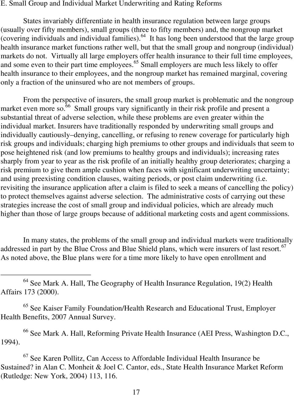 64 It has long been understood that the large group health insurance market functions rather well, but that the small group and nongroup (individual) markets do not.