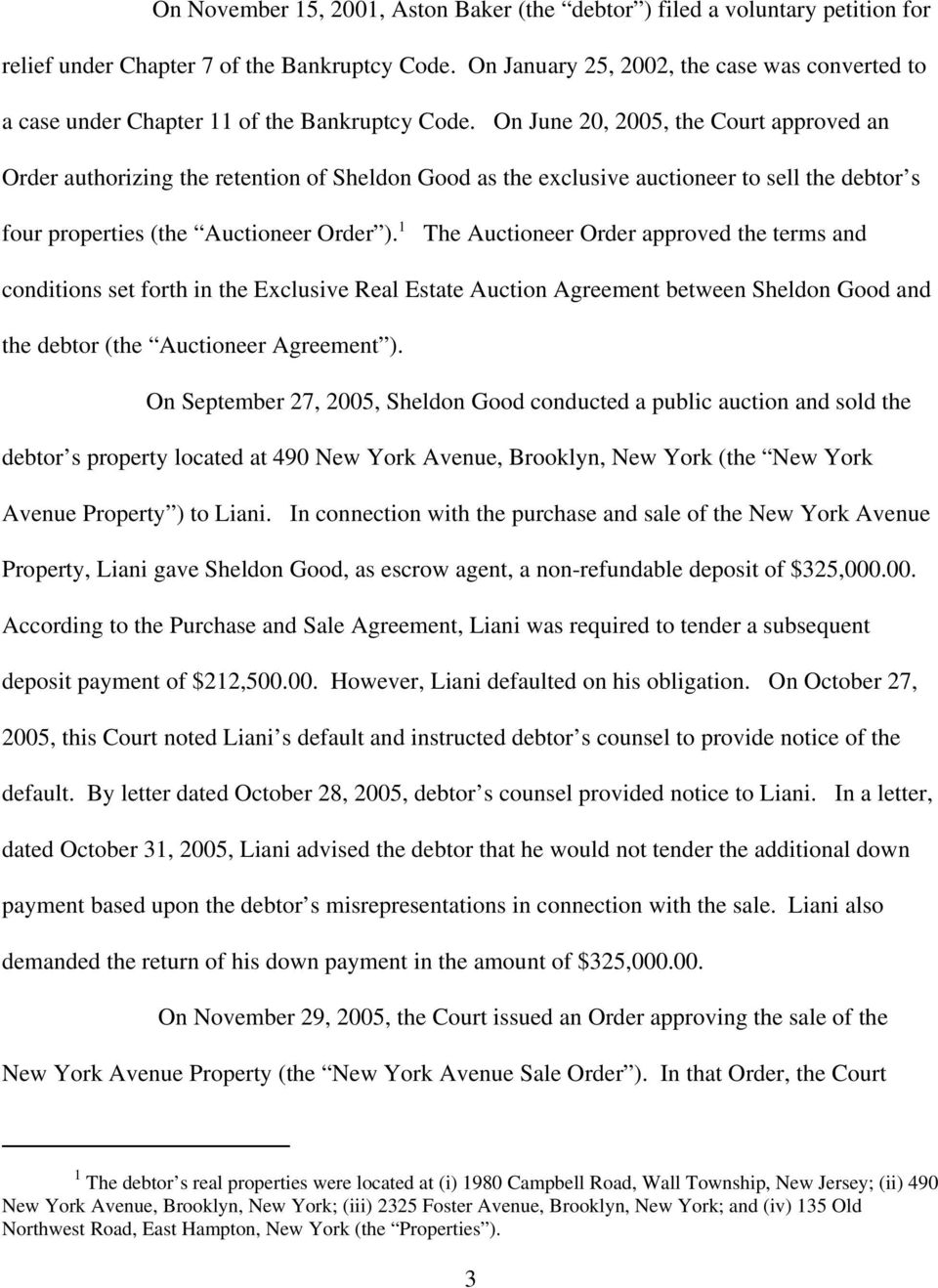On June 20, 2005, the Court approved an Order authorizing the retention of Sheldon Good as the exclusive auctioneer to sell the debtor s four properties (the Auctioneer Order ).