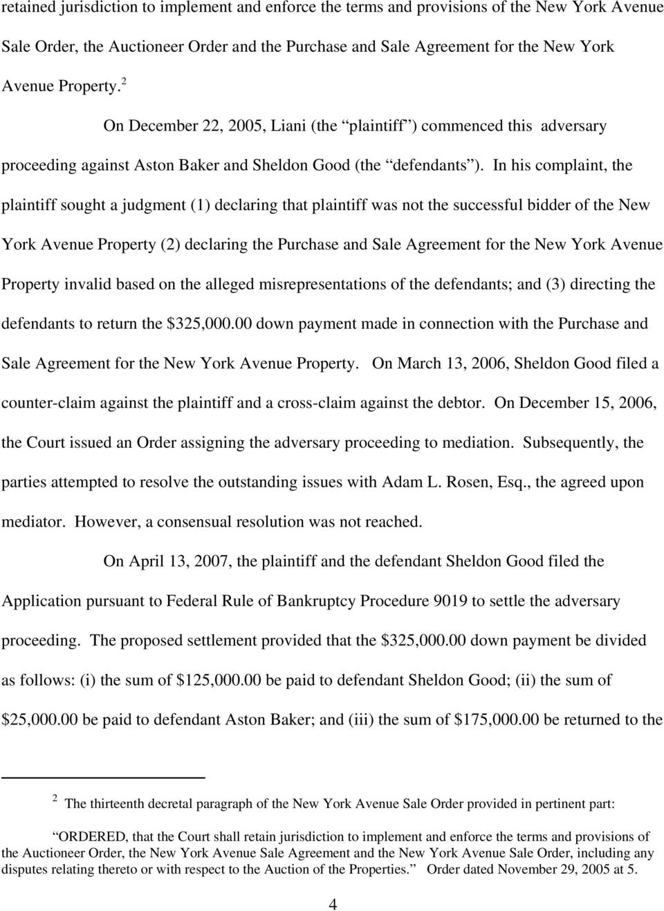 In his complaint, the plaintiff sought a judgment (1) declaring that plaintiff was not the successful bidder of the New York Avenue Property (2) declaring the Purchase and Sale Agreement for the New