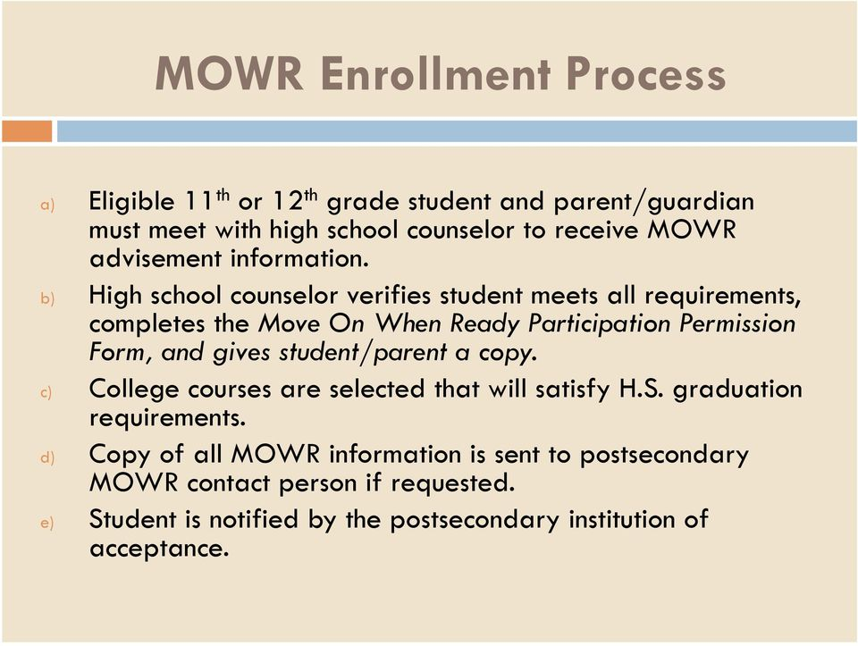 b) High school counselor verifies student meets all requirements, completes the Move On When Ready Participation Permission Form, and gives
