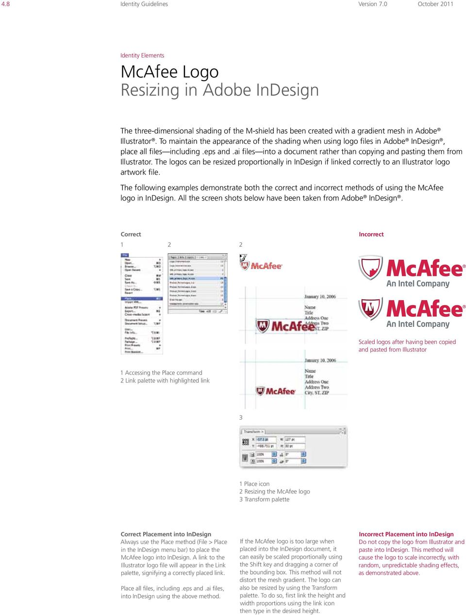 The logos can be resized proportionally in InDesign if linked correctly to an Illustrator logo artwork file.