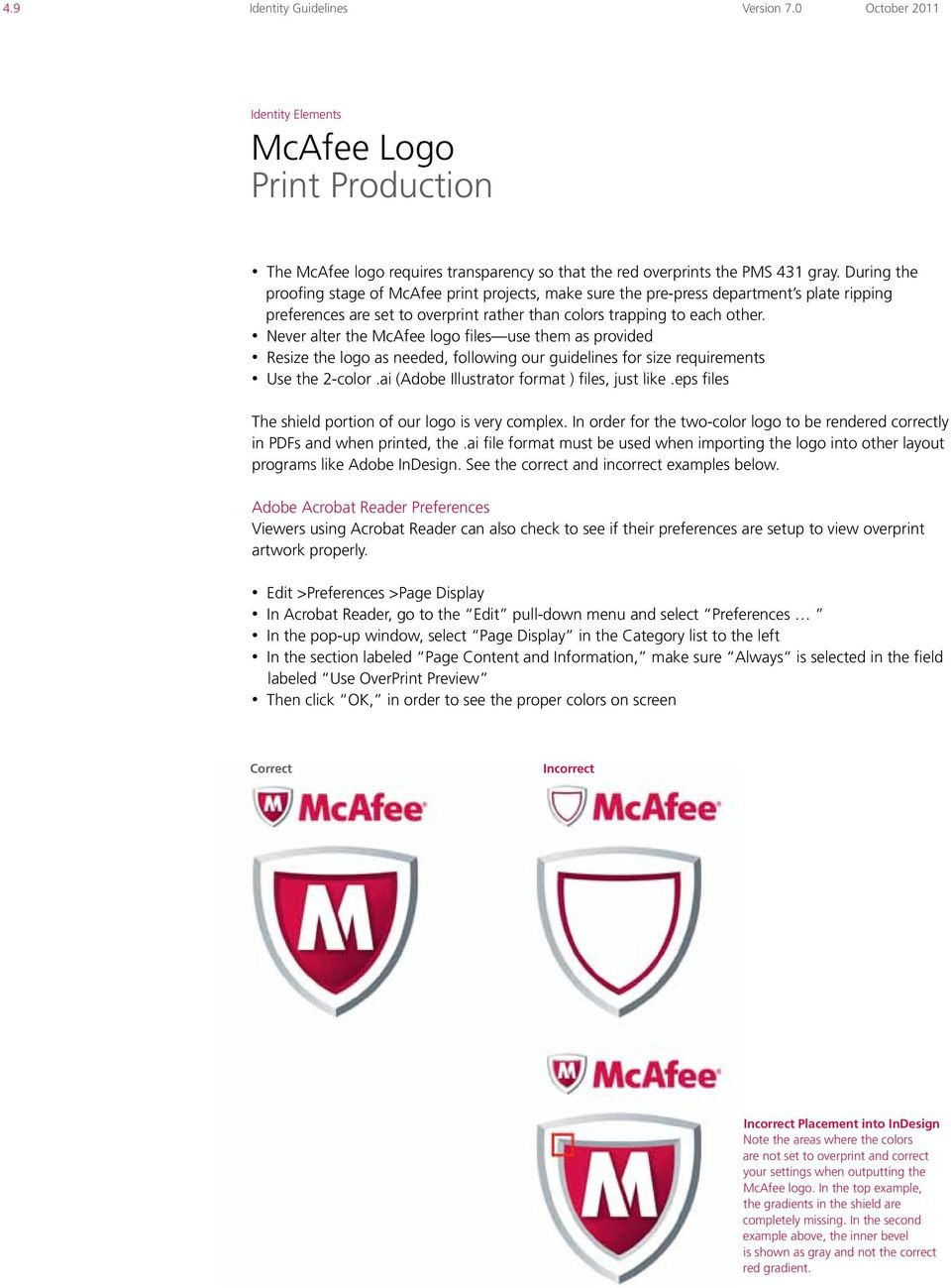 Never alter the McAfee logo files use them as provided Resize the logo as needed, following our guidelines for size requirements Use the 2-color.ai (Adobe Illustrator format ) files, just like.