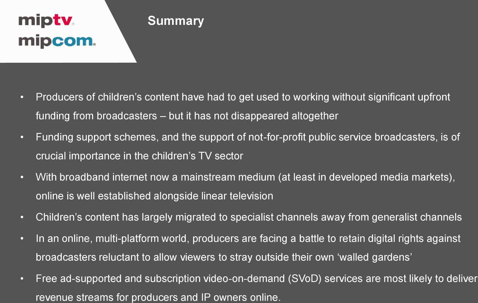 online is well established alongside linear television Children s content has largely migrated to specialist channels away from generalist channels In an online, multi-platform world, producers are