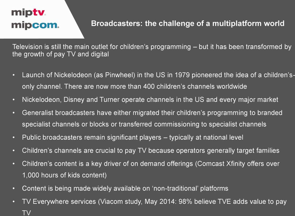 There are now more than 400 children s channels worldwide Nickelodeon, Disney and Turner operate channels in the US and every major market Generalist broadcasters have either migrated their children