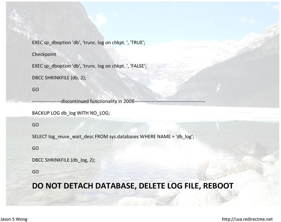 in 2008-------------------------------------------- BACKUP LOG db_log WITH NO_LOG; GO SELECT