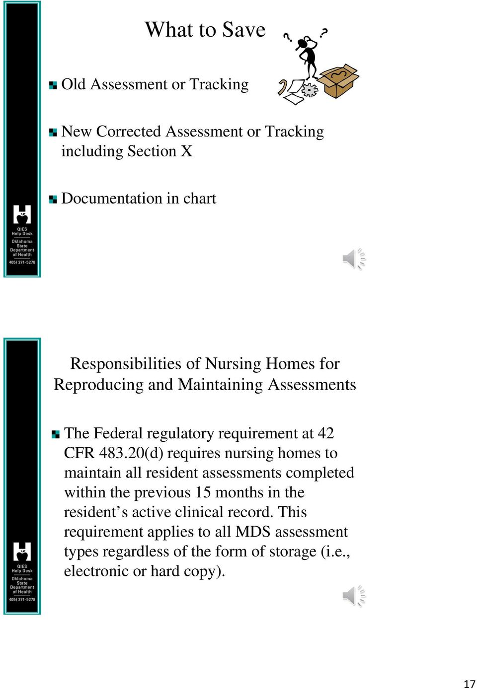 20(d) requires nursing homes to maintain all resident assessments completed within the previous 15 months in the resident s