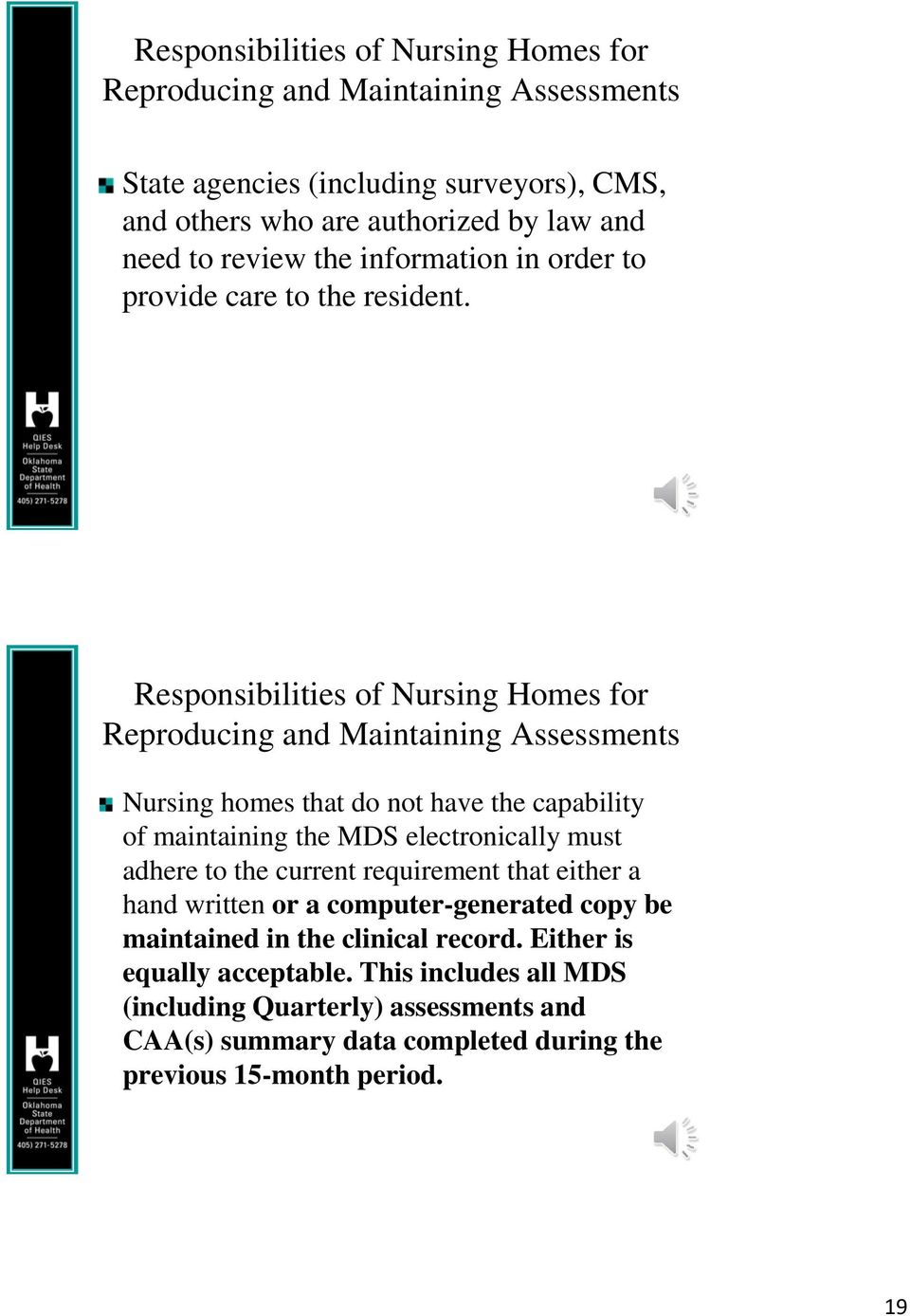 Responsibilities of Nursing Homes for Reproducing and Maintaining Assessments Nursing homes that do not have the capability of maintaining the MDS electronically must