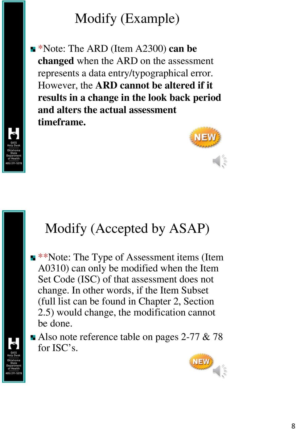 Modify (Accepted by ASAP) **Note: The Type of Assessment items (Item A0310) can only be modified when the Item Set Code (ISC) of that assessment does not